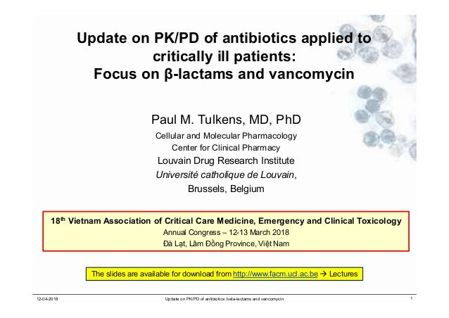 Update on PK/PD of antibiotics applied to critically ill patients: Focus on β-lactams and vancomycin Paul M. Tulkens, MD, ...