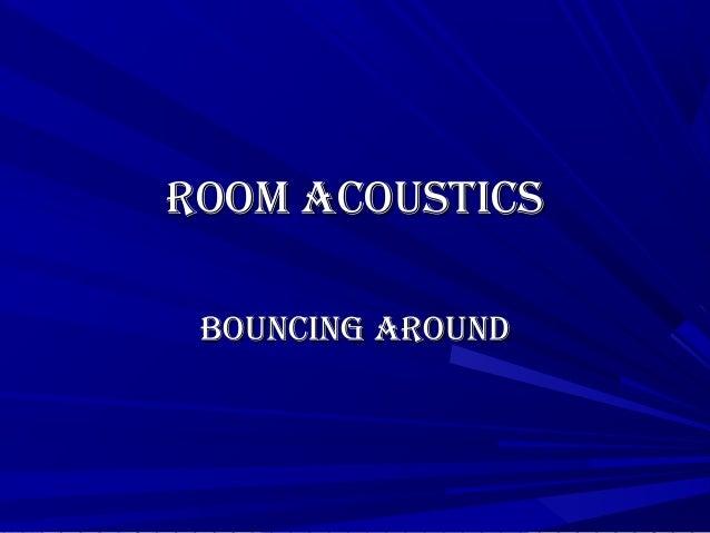 Room AcousticsRoom Acoustics Bouncing ARoundBouncing ARound