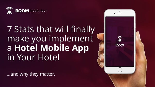 7 Stats that will finally make you implement a Hotel Mobile App in Your Hotel ...and why they matter.