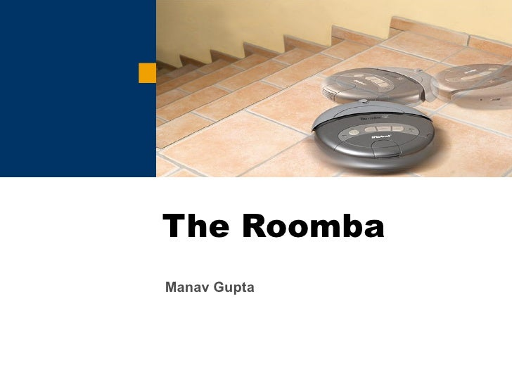 The Roomba Manav Gupta