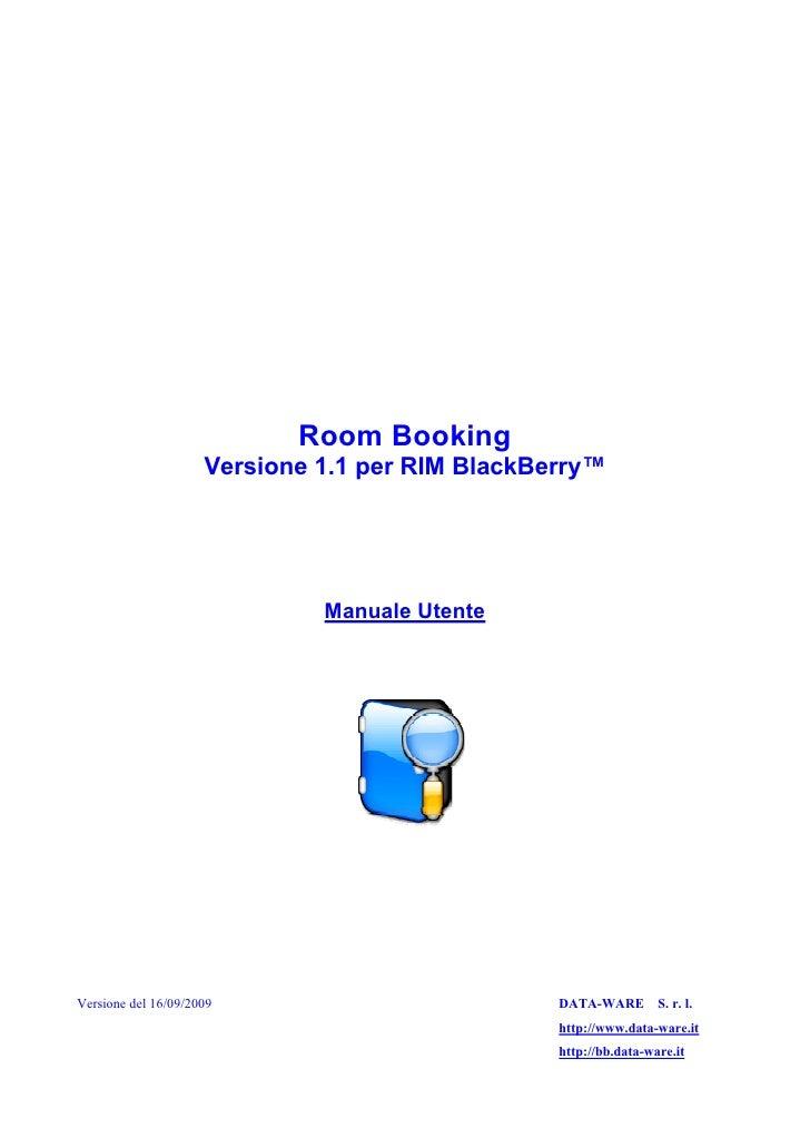 Room Booking                      Versione 1.1 per RIM BlackBerry™                                   Manuale Utente     Ve...