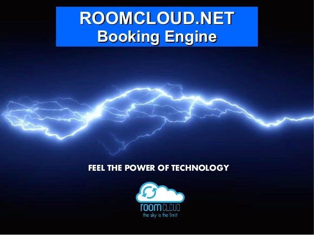 ROOMCLOUD.NETROOMCLOUD.NET Booking EngineBooking Engine FEEL THE POWER OF TECHNOLOGY