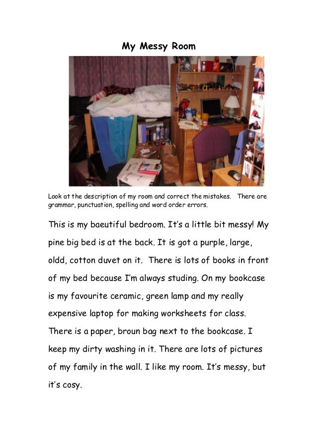 My Messy Room Look at the description of my room and correct the mistakes. There are grammar, punctuation, spelling and wo...