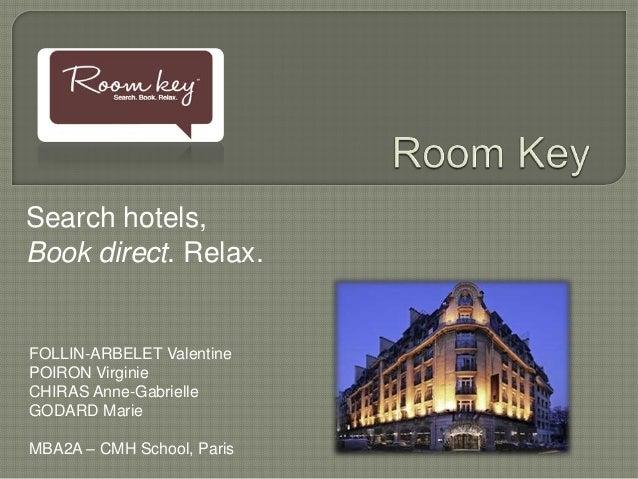 Search hotels,Book direct. Relax.FOLLIN-ARBELET ValentinePOIRON VirginieCHIRAS Anne-GabrielleGODARD MarieMBA2A – CMH Schoo...