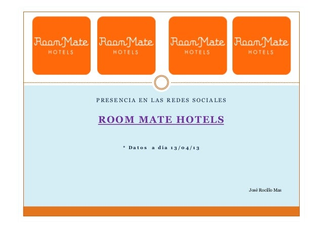 PRESENCIA EN LAS REDES SOCIALESROOM MATE HOTELS      * Datos   a día 13/04/13                                  José Rocill...