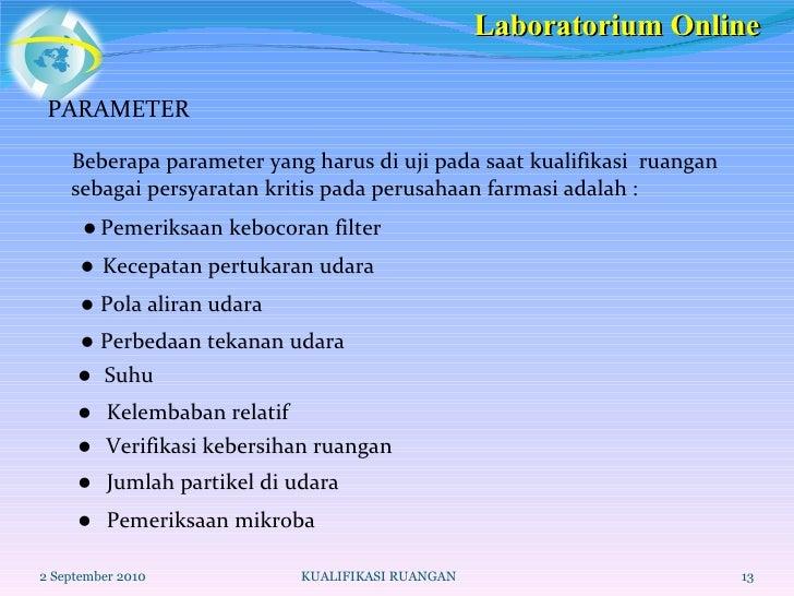 <ul><li>PARAMETER </li></ul><ul><li>Beberapa parameter yang harus di uji pada saat kualifikasi  ruangan sebagai persyarata...