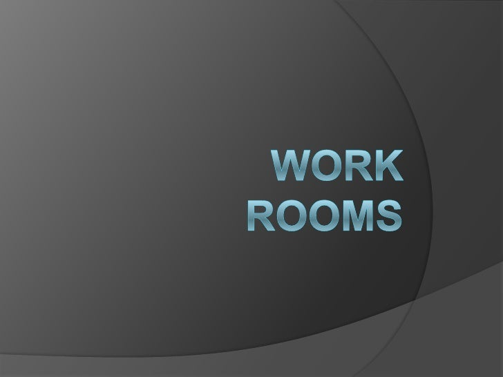 Work Rooms<br />