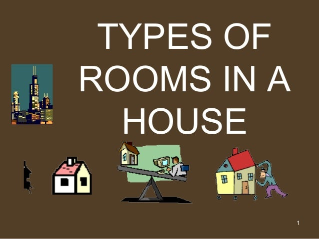 TYPES OFROOMS IN A HOUSE ...