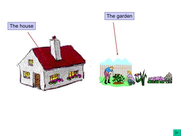 The house The garden