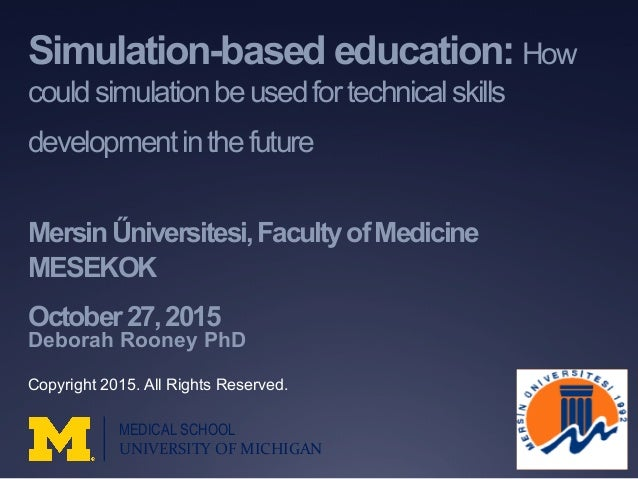 Simulation-based education: How couldsimulationbeusedfortechnicalskills developmentinthefuture MersinŰniversitesi,Facultyo...