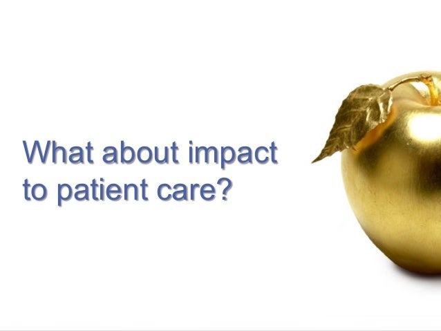 What about impact to patient care?