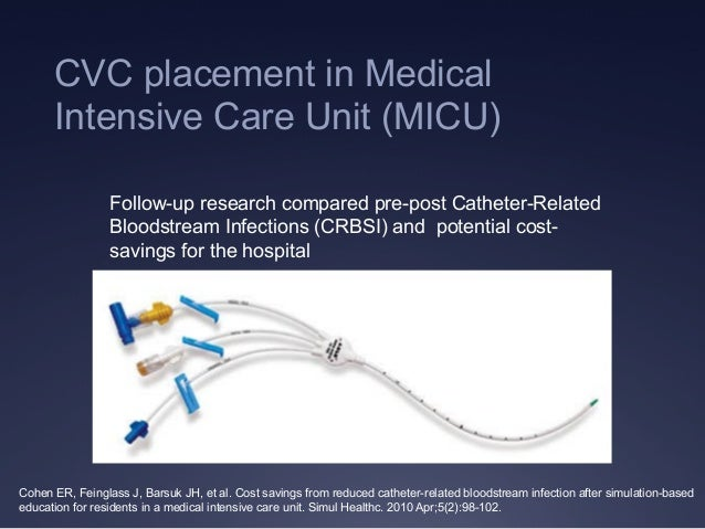 Cohen ER, Feinglass J, Barsuk JH, et al. Cost savings from reduced catheter-related bloodstream infection after simulation...