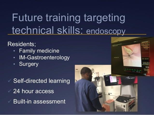 Future training targeting technical skills: endoscopy Residents; • Family medicine • IM-Gastroenterology • Surgery üS...