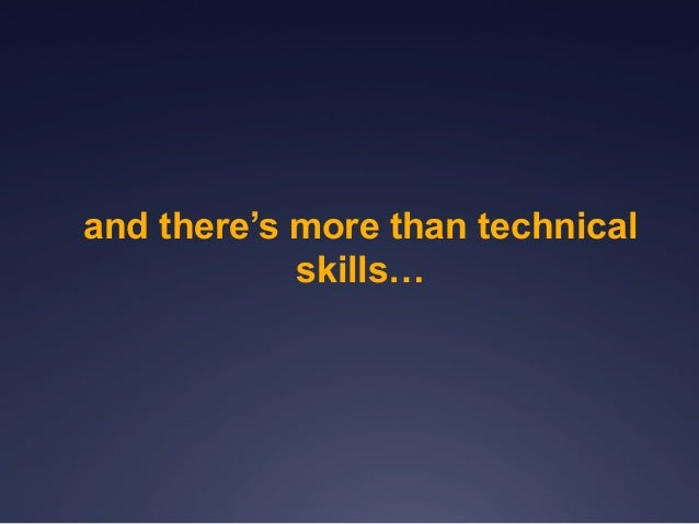 and there's more than technical skills…
