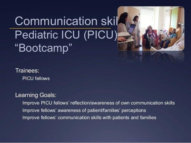 """Communication skills Pediatric ICU (PICU) """"Bootcamp"""" Trainees: PICU fellows Learning Goals: Improve PICU fellows' reflecti..."""