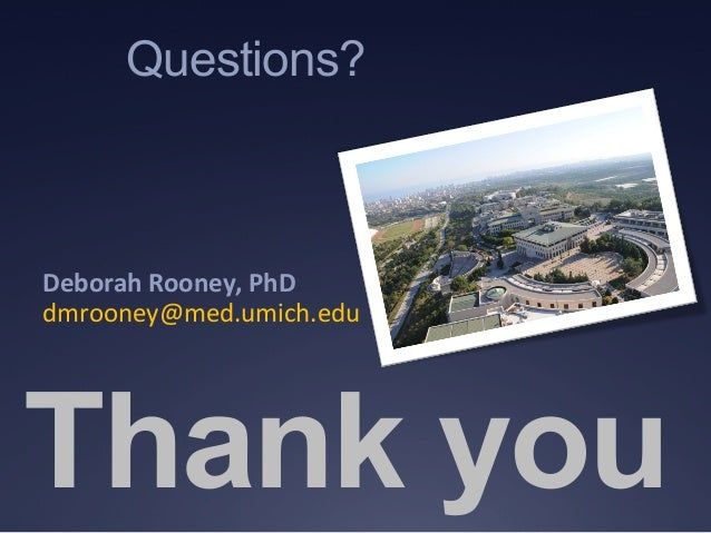 Thank you Questions?          Deborah  Rooney,  PhD   dmrooney@med.umich.edu