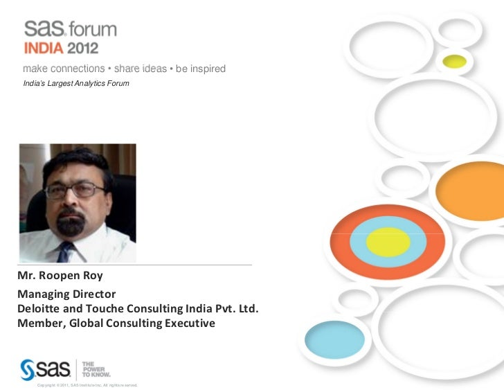 make connections • share ideas • be inspired India's Largest Analytics ForumMr. Roopen RoyManaging DirectorDeloitte and To...