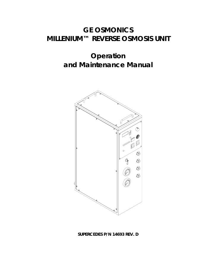 GE OSMONICSMILLENIUM™ REVERSE OSMOSIS UNIT          Operation    and Maintenance Manual       SUPERCEDES P/N 14693 REV. D