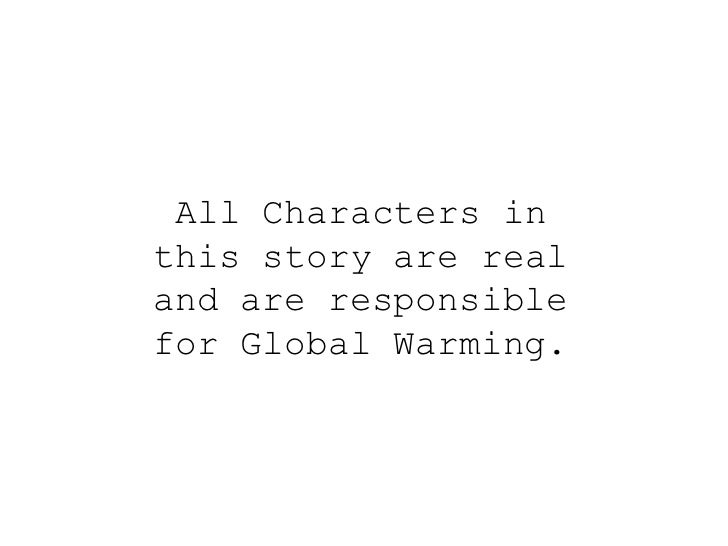 All Characters in this story are real and are responsible for Global Warming.<br />