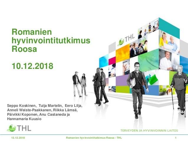 12.12.2018 1 Romanien hyvinvointitutkimus Roosa 10.12.2018 Romanien hyvinvointitutkimus Roosa / THL Seppo Koskinen, Tuija ...