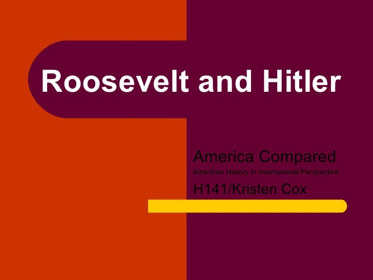 Roosevelt and Hitler            America Compared           American History in International Perspective            H141/K...