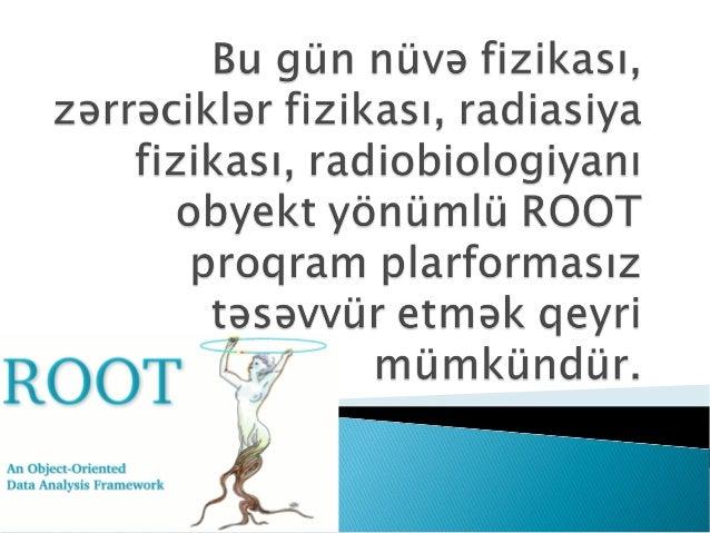root.cern.ch internet səhifəsindən yükləmək olar. Pulsuz və qeydiyyatsız  Windows , Linux-Unix, Mac əməliyyat sistemləri ...