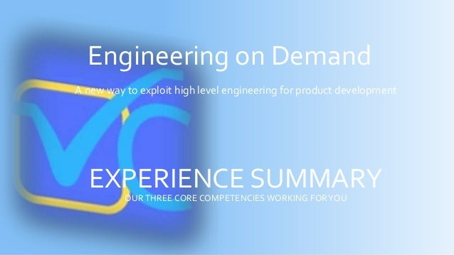 Engineering on Demand A new way to exploit high level engineering for product development EXPERIENCE SUMMARYOURTHREE CORE ...