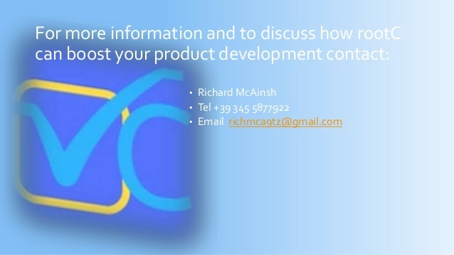 • Richard McAinsh • Tel +39 345 5877922 • Email richmca9tz@gmail.com For more information and to discuss how rootC can boo...