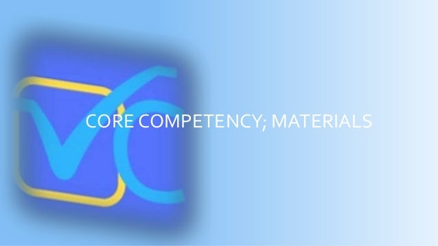 CORE COMPETENCY; MATERIALS