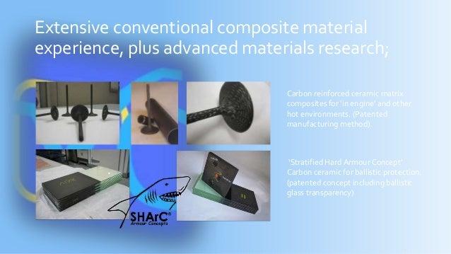 Extensive conventional composite material experience, plus advanced materials research; Carbon reinforced ceramic matrix c...