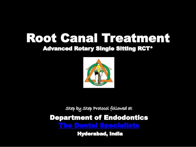 Root Canal Treatment Advanced Rotary Single Sitting RCT* Department of Endodontics The Dental Specialists Hyderabad, India...