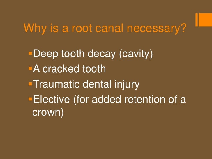Why is a root canal necessary?Tooth Decay (Cavity)    Tooth decay is caused by bacteria.    The pulp's defense against ...