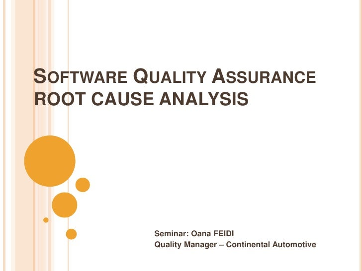 SOFTWARE QUALITY ASSURANCEROOT CAUSE ANALYSIS           Seminar: Oana FEIDI           Quality Manager – Continental Automo...