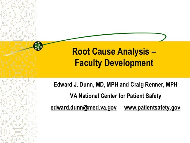 Root Cause Analysis – Faculty Development Edward J. Dunn, MD, MPH and Craig Renner, MPH VA National Center for Patient Saf...