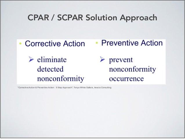 "CPAR / SCPAR Solution Approach ""Corrective Action & Preventive Action: 5 Step Approach"", Tonya White-Salters, Avecia Consu..."
