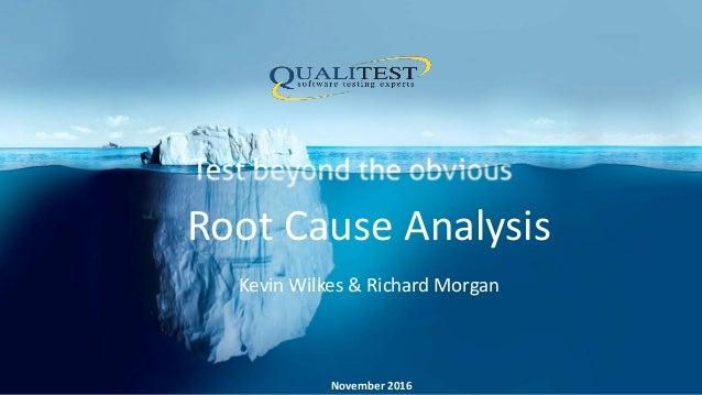 Root Cause Analysis Kevin Wilkes & Richard Morgan November 2016