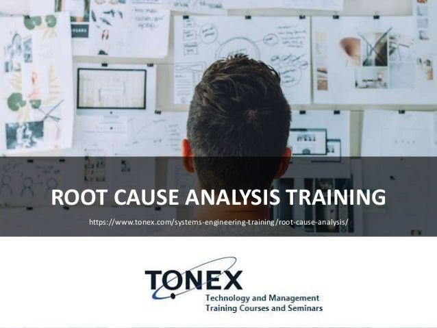 ROOT CAUSE ANALYSIS TRAINING https://www.tonex.com/systems-engineering-training/root-cause-analysis/