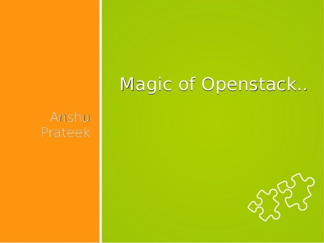 Magic of Openstack..Magic of Openstack.. AnshuAnshu PrateekPrateek