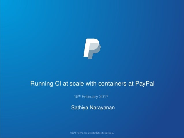 Running CI at scale with containers at PayPal Sathiya Narayanan