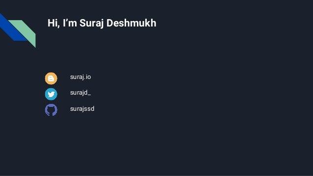 Hi, I'm Suraj Deshmukh suraj.io surajd_ surajssd