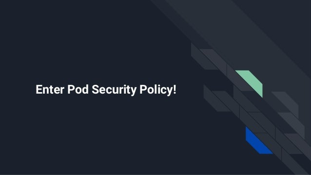 What are PSP? ● It's a cluster wide Kubernetes resource. ● It helps you assign secure defaults. ● You define various aspect...