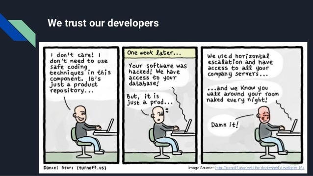 We trust our developers Image Source:: http://turnoff.us/geek/the-depressed-developer-15/