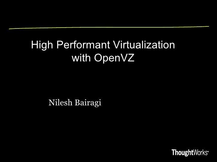 High Performant Virtualization        with OpenVZ   Nilesh Bairagi