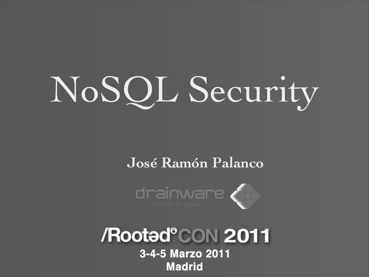 José Ramón Palanco - NoSQL Security [RootedCON 2011]