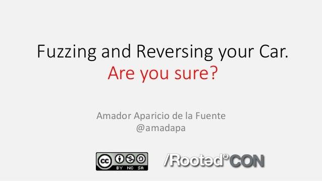 Fuzzing and Reversing your Car. Are you sure? Amador Aparicio de la Fuente @amadapa