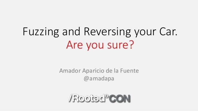 Fuzzing andReversing your Car. Areyou sure? AmadorApariciodelaFuente @amadapa