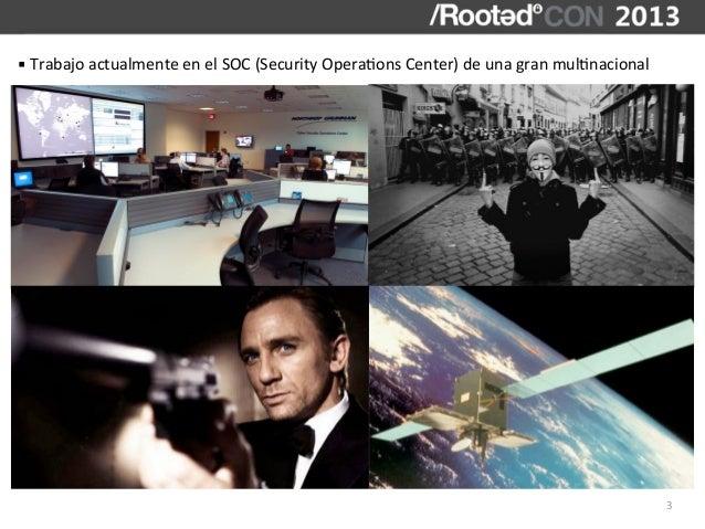 § Trabajo actualmente en el SOC (Security Opera,ons Center) de una gran mul,nacional             ...