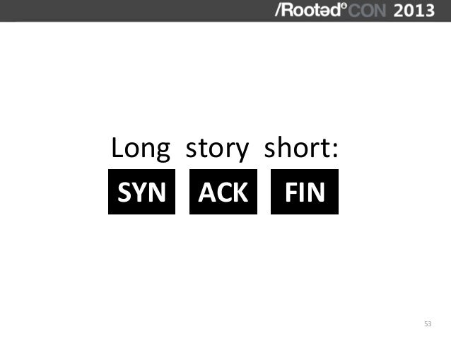 Long  story  short: SYN ACK FIN                                  53