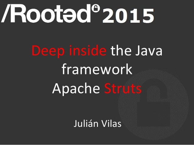 Deep	   inside	   the	   Java	    framework	   	    Apache	   Struts	   	    	    Julián	   Vilas