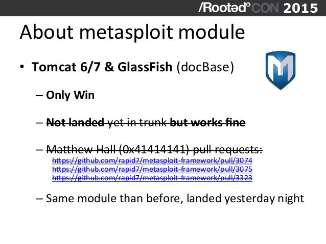 About  metasploit  module   • Tomcat  6/7  &  GlassFish  (docBase)     –Only  Win      –Not  ...